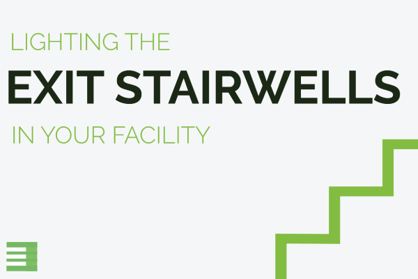 Lighting Exit Stairwells in Your Facility Blog